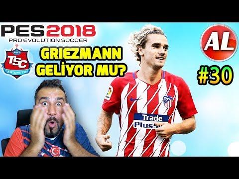 GRIEZMANN GELİRİM DEDİ!| PES 2018 TANTUNİSPOR ANALİG #30