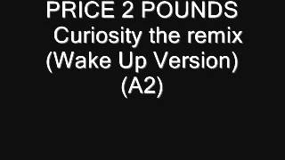 PRICE 2 POUNDS    Curiosity the remix Wake Up Version) (A2)
