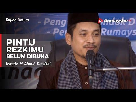 Kajian Umum : Pintu Rezekimu Belum Dibuka - Ustadz M Abduh Tuasikal