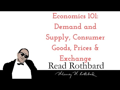 Economics 101 - 1 of 8 - Demand and Supply, Consumer Goods, Prices and Exchange - Murray N Rothbard