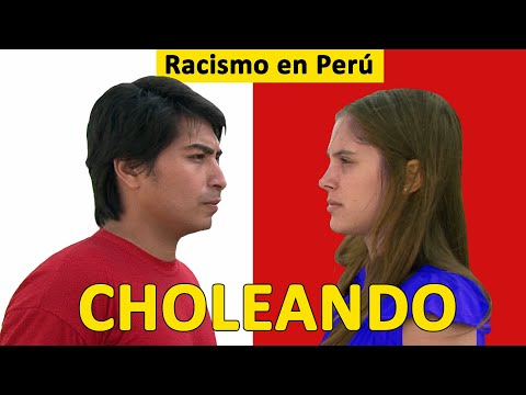 CHOLEANDO: Racism in Peru (documentary)