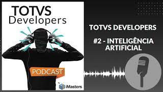 PODCAST TOTVS Developers #2 - Inteligência Artificial
