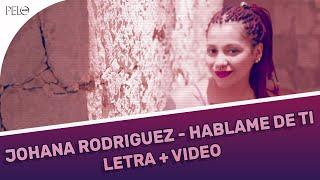 Johana Rodriguez - Hablame de Ti (Letra + Video Oficial)