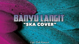 SKA COVER - BANYU LANGIT (Lyric Video)