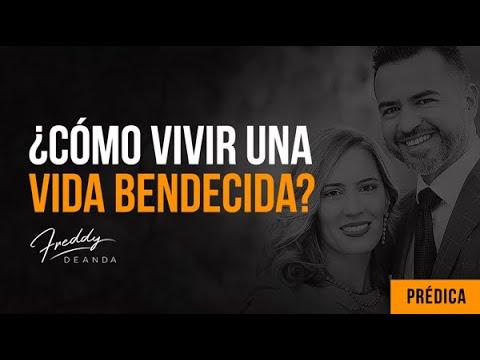 """""""Cómo vivir una vida bendecida"""" -Pastor Freddy DeAnda"""