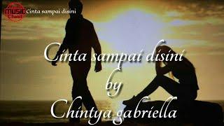 Lagu Sedih_Cinta Sampai Disini_D'masiv(Cover Chintya Gabriella) Lirik Lagu MP3