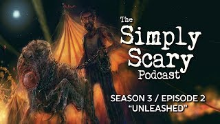 """The Simply Scary Podcast ― S3E02 ― """"Unleashed"""" Creepypasta Podcast"""