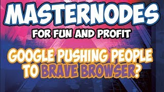 Bitcoin Back Up - MASTERNODES - Google Pushing People To BRAVE Browser?