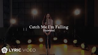 Catch Me I'm Falling - Shawntel (Lyrics)