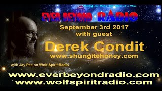 2017-09-03 Ever Beyond - Guest Derek Condit - Shungite, Bees, and Honey.