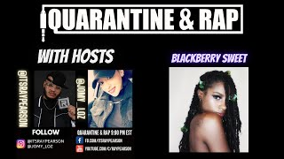 Quarantine & Rap S2:EP6 - BlackBerry Sweet