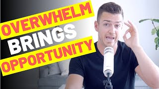 Where There Is Overwhelm There Is Opportunity