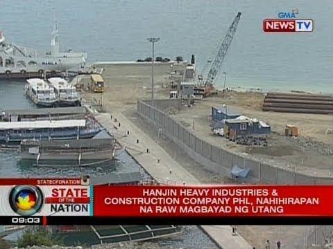 SONA: Hanjin Heavy Industries & Construction Company Phl, nahihirapan na raw magbayad ng utang
