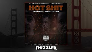 GMO x DC Baby Draco x Lazy-Boy - Hot Shit (Prod. MMMOnThaBeat) [Thizzler.com Exclusive]