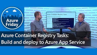 Azure Container Registry Tasks: Build and deploy to Azure App Service | Azure Friday