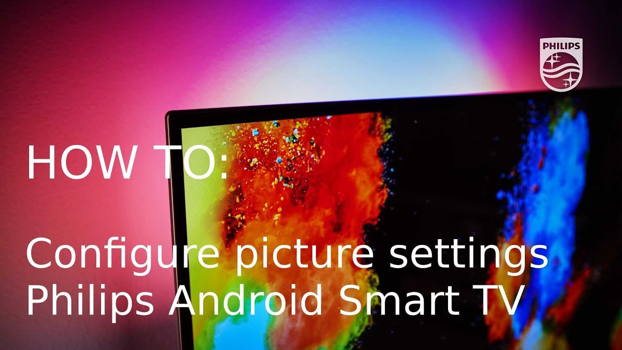 How to configure picture settings - Philips Android Smart TV [2017]