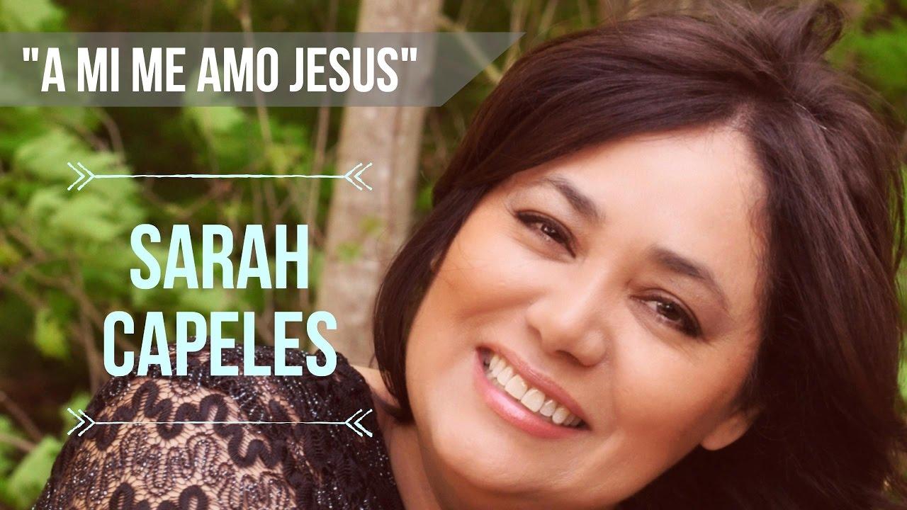 A mi me amo Jesus | Sarah Capeles