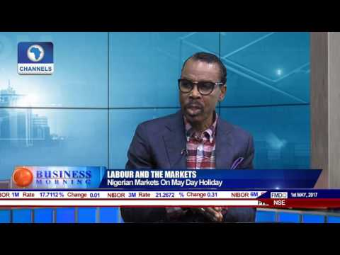 Business Morning: Discussing Nigerian Markets On May Day Holiday With Economist Pt 1