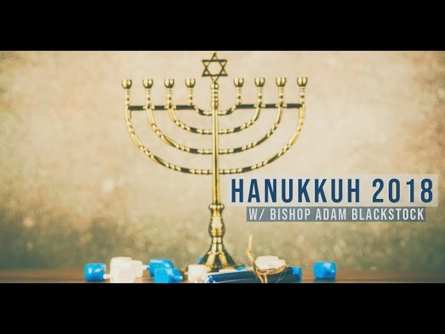 Hanukkah 2018 | Bishop Adam Blackstock