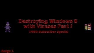 Destroying Windows 8 With Viruses Part one 17000 Sub Special