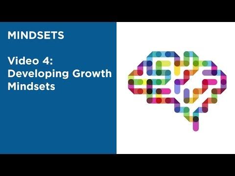 MOOC EDSCI1x | Video 4: Developing Growth Mindsets | Mindsets