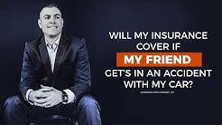 Will my insurance cover if my friend gets in an accident with my car