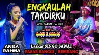 Download Lagu ENGKAULAH TAKDIRKU - ANISA RAHMA NEW PALLAPA SINGO SAWAT PASAR  BANGGI mp3