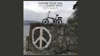 Future Pilot AKA feat. Robert Wyatt • Tutti Shruti (Radio Edit) (2019) UK YouTube Videos
