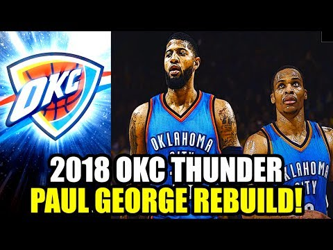 REBUILDING THE 2018 OKC THUNDER! A NEW SUPER TEAM WILL FORM! PAUL GEORGE RUSSELL WESTBROOK! NBA 2K17