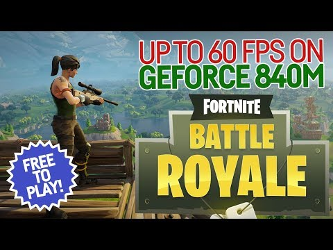 FORTNITE BATTLE ROYALE - NVIDIA GEFORCE 840M / 940M / i5 4210U