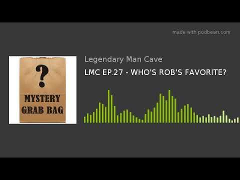 LMC EP.27 - WHO'S ROB'S FAVORITE?
