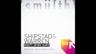 Shipstad & Warren - Eighty-Seven Years (Original Mix) [Smu[th] Digital]