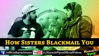 How Sisters Blackmail You By Karachi Vynz official