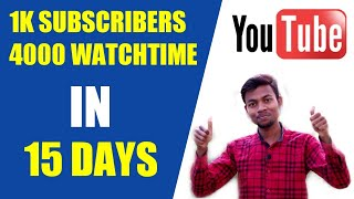 How To Get 4000 Hours Watchtime And 1000 Subscribers In 15 Days || Best Tips