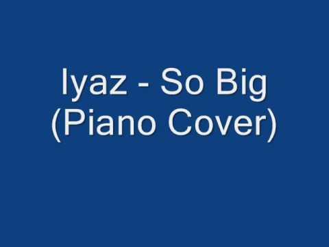 Iyaz - So Big (Piano Cover)