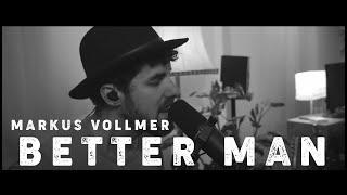 BETTER MAN - Markus Vollmer