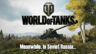 One of The Mighty Jingles's most viewed videos: World of Tanks - Meanwhile, In Soviet Russia...