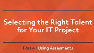 Selecting The Right Talent For Your IT Project: Part 4 of 5