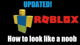 Roblox - How to Look Like a Noob (UPDATED)