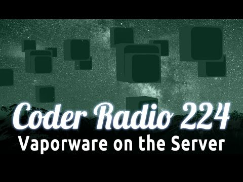Vaporware on the Server | Coder Radio 224