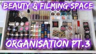 Makeup Organisation #3 | Creating a beauty & filming space | Part 6