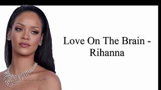 Love On The Brain - Rihanna (Clean Lyrics)