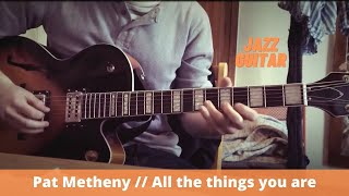 ALL THE THINGS YOU ARE  // PAT METHENY TRANSCRIPTION