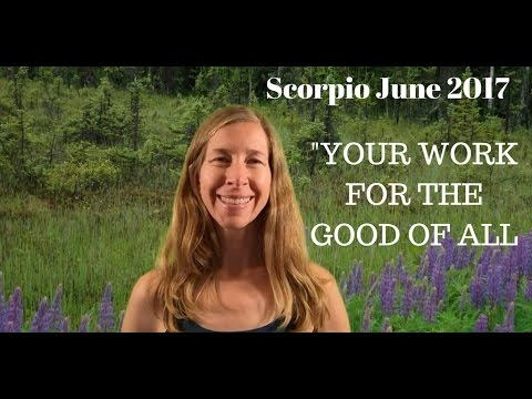 Scorpio June 2017 Horoscope/Astrology ~ YOUR WORK FOR THE GOOD OF ALL