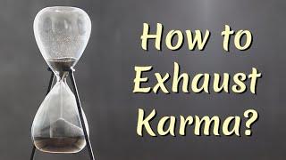 How to Exhaust Karma?