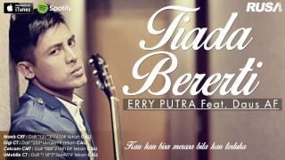 Video Erry Putra Feat. Daus AF - Tiada Bererti [Official Lyrics Video] download MP3, 3GP, MP4, WEBM, AVI, FLV Juni 2018
