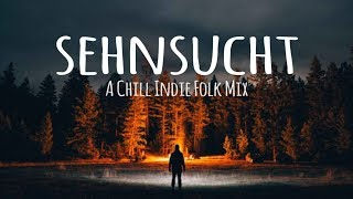 Sehnsucht // A Chill Indie Folk Mix