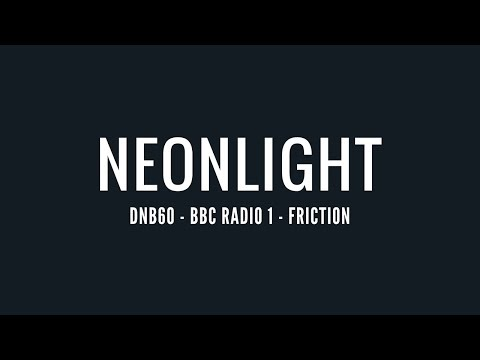 Neonlight - DNB60 | Friction (07-25-2017)