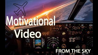 Aviation Motivational Video | From The Sky