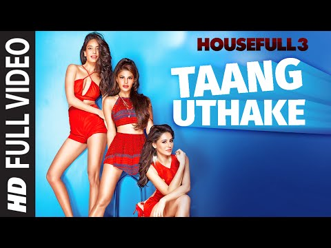 Taang Uthake Full Video Song | HOUSEFULL 3...